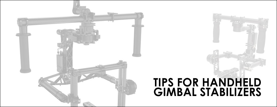Tips for Handheld Gimbal Stabilizers